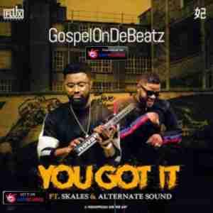 GospelOnDeBeatz - You Got It ft. Skales & Alternate Sound